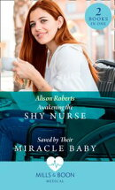 Awakening The Shy Nurse / Saved By Their Miracle Baby: Awakening the Shy Nurse (Medics, Sisters, Brides) / S…