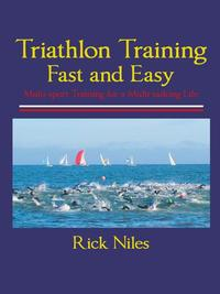 Triathlon Training Fast and Easy【電子書籍】[ Rick Niles ]