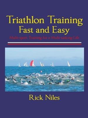 Triathlon Training Fast and Easy【電子書籍】[ Rick Niles ]