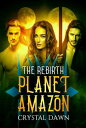 Planet Amazon the Rebirth Part 1【電子書籍】[ Crystal Dawn ]