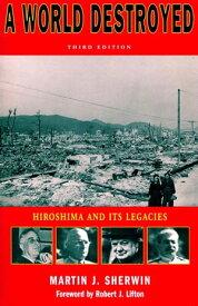 A World DestroyedHiroshima and Its Legacies, Third Edition【電子書籍】[ Martin J. Sherwin ]
