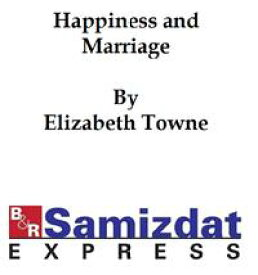 Happiness and Marriage (1904)【電子書籍】[ Elizabeth Towne ]