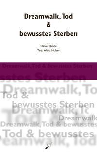 Dreamwalk, Tod & bewusstes Sterben【電子書籍】[ Tanja Alexa Holzer ]