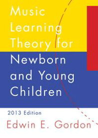 Music Learning Theory for Newborn and Young Children【電子書籍】[ Edwin E. Gordon ]