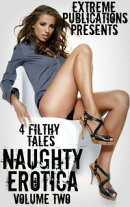 Naughty Erotica Volume 2: 4 Filthy Tales
