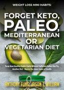 Weight Loss Mini Habits: Forget Keto, Paleo, Mediterranean or Vegetarian Diet