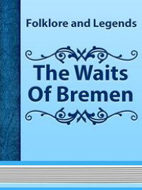 The Waits Of Bremen【電子書籍】[ Folklore and Legends ]