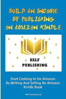 Build An Income By Publishing On Amazon Kindle