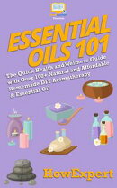Essential Oils 101: The Quick Health and Wellness Guide with Over 100+ Natural and Affordable Homemade DIY A…