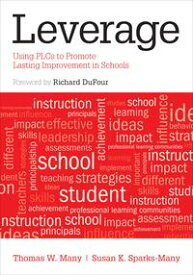 LeverageUsing PLCs to Promote Lasting Improvement in Schools【電子書籍】[ Thomas W. Many ]