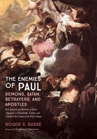 The Enemies of Paul: Demons, Satan, Betrayers, and ApostlesRisk Analysis and Recovery of Paul's Opponents in Thessaloniki, Galatia, and Corinth in the Context of the First Century【電子書籍】[ Roger S. Busse ]
