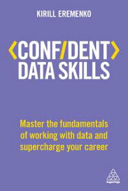 Confident Data SkillsMaster the Fundamentals of Working with Data and Supercharge Your Career【電子書籍】[ Kirill Eremenko ]