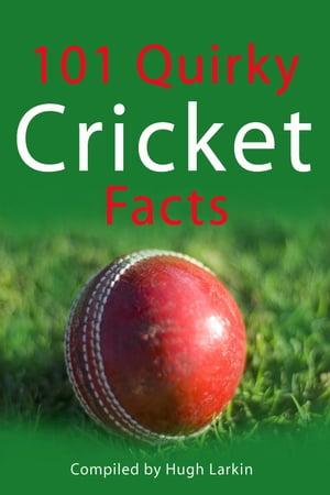 101 Quirky Cricket Facts【電子書籍】[ Hugh Larkin ]