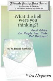 What the Hell Were You Thinking?: Good Advice for People Who Make Bad Decisions【電子書籍】[ Ira Nayman ]