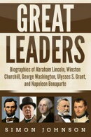 Great Leaders: Biographies of Abraham Lincoln, Winston Churchill, George Washington, Ulysses S. Grant, and N…