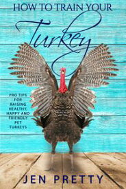 How To Train Your Turkey【電子書籍】[ Jen Pretty ]