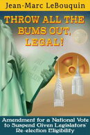 Throw All the Bums Out, Legal!; Amendment for a National Vote to Suspend Given Legislators' Re-election Elig…