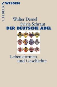 Der deutsche AdelLebensformen und Geschichte【電子書籍】[ Walter Demel ]