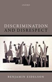 Discrimination and Disrespect【電子書籍】[ Benjamin Eidelson ]