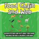Food Chain and Web: Discover Pictures and Facts About Food Chains And Webs For Kids! A Children's Food Book