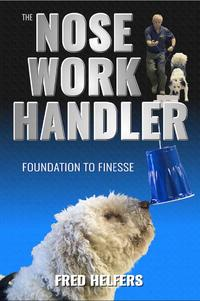The Nose Work HandlerFoundation to Finesse【電子書籍】[ Fred Helfers ]