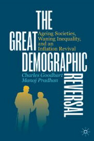 The Great Demographic ReversalAgeing Societies, Waning Inequality, and an Inflation Revival【電子書籍】[ Charles Goodhart ]