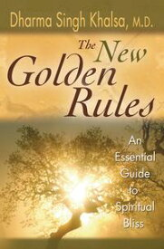 The New Golden RulesThe Ultimate Guide To Spiritual Bliss【電子書籍】[ Dharma Singh Khalsa, M.D. ]