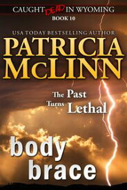 Body Brace (Caught Dead in Wyoming)【電子書籍】[ Patricia McLinn ]