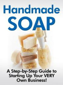 Handmade Soap-A Step-by-Step Guide to Starting Up Your VERY Own Business!-【電子書籍】[ Jill D. Cooper ]