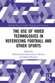 The Use of Video Technologies in Refereeing Football and Other Sports【電子書籍】