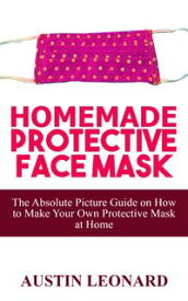 HOMEMADE PROTECTIVE FACE MASKHOMEMADE PROTECTIVE FACE MASKThe Absolute Picture Guide on how to make your own Protective Mask at Home【電子書籍】[ Akpuruku lilian ]
