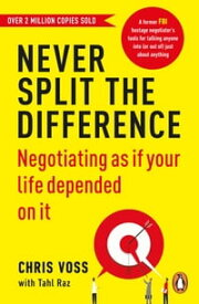 Never Split the DifferenceNegotiating as if Your Life Depended on It【電子書籍】[ Chris Voss ]