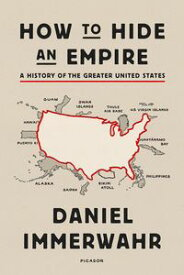 How to Hide an EmpireA History of the Greater United States【電子書籍】[ Daniel Immerwahr ]