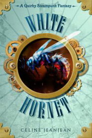 The White Hornet A Quirky Steampunk Fantasy【電子書籍】[ Celine Jeanjean ]