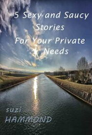 5 Sexy and Saucy Stories For Your Private Needs【電子書籍】[ Suzi Hammond ]