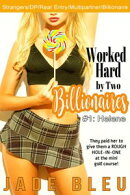 Worked Hard by Two Billionaires #1: Helene