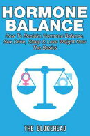 Hormone Balance How To Reclaim Hormone Balance, Sex Drive, Sleep & Lose Weight Now: The Basics