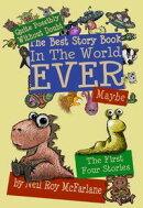Quite Possibly Without Doubt the Best Story Book in the World Ever, Maybe: The First Four Stories