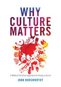 Why Culture MattersA biblical Christian approach to things cultural【電子書籍】[ John Norsworthy ]