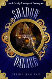 The Shadow Palace A Quirky Steampunk Fantasy【電子書籍】[ Celine Jeanjean ]