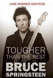 Tougher Than the Rest: 100 Best Bruce Springsteen Songs【電子書籍】[ June Sawyers ]