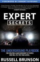 Expert Secrets: The Underground Playbook for Creating a Mass Movement of People Who Will Pay for Your Advice