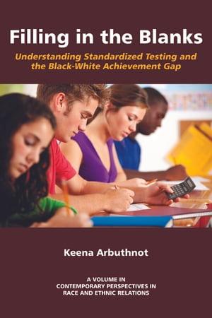 Filling in The BlanksStandardized Testing and the BlackWhite Achievement Gap【電子書籍】[ Keena Arbuthnot ]
