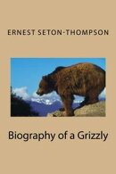 The Biography of a Grizzly (Illustrated)