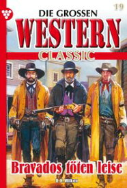 Die gro?en Western Classic 19 ? WesternBravados t?ten leise【電子書籍】[ U.H. Wilken ]