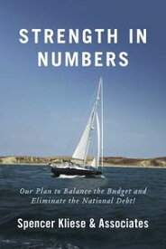 Strength in NumbersOur Plan to Balance the Budget and Eliminate the National Debt!【電子書籍】[ Spencer Kliese & Associates ]