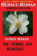 Heimat-Roman Sonder Edition - Die Fehde am Bergsee