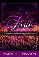 A Collection of Faith: Short Stories, Sermon Excerpts and Poems