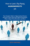 How to Land a Top-Paying Agronomists Job: Your Complete Guide to Opportunities, Resumes and Cover Letters, I…