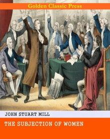 The Subjection of Women【電子書籍】[ John Stuart Mill ]